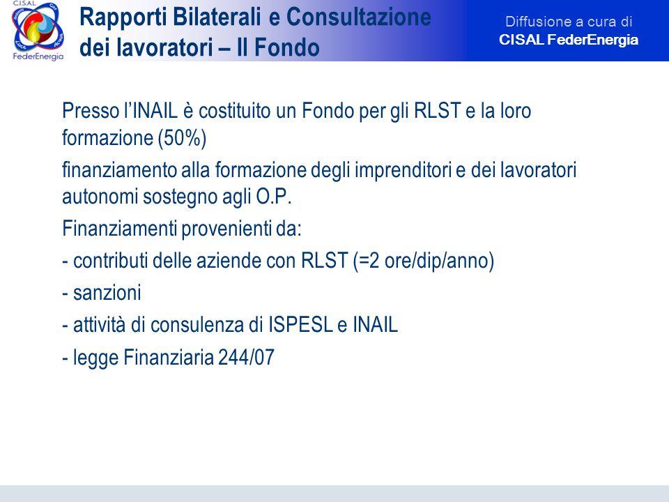 Diffusione a cura di CISAL FederEnergia Rapporti Bilaterali e Consultazione dei lavoratori – Il Fondo Presso l'INAIL è costituito un Fondo per gli RLS