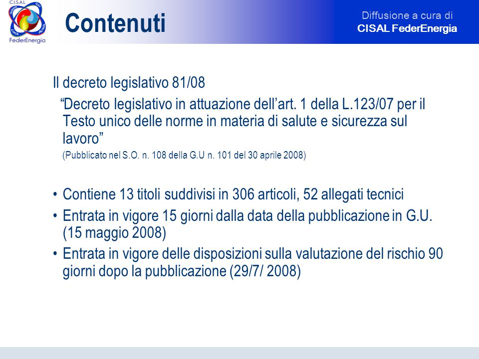 Diffusione a cura di CISAL FederEnergia Contenuti Il decreto legislativo 81/08 Decreto legislativo in attuazione dell'art.