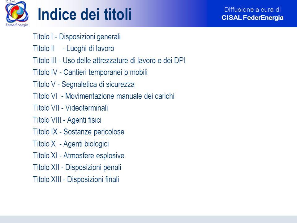 Diffusione a cura di CISAL FederEnergia Indice dei titoli Titolo I - Disposizioni generali Titolo II- Luoghi di lavoro Titolo III - Uso delle attrezza