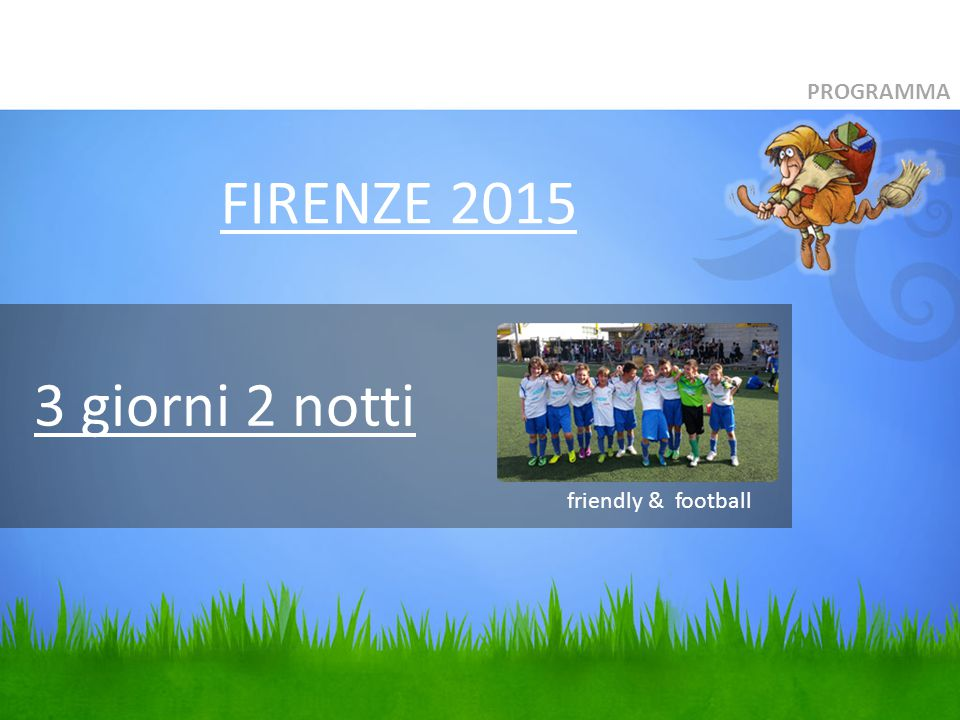 3 giorni 2 notti PROGRAMMA friendly & football FIRENZE 2015