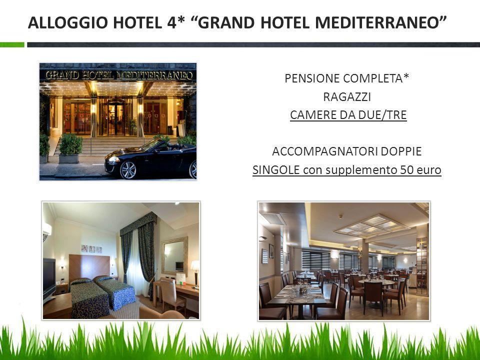 PENSIONE COMPLETA* RAGAZZI CAMERE DA DUE/TRE ACCOMPAGNATORI DOPPIE SINGOLE con supplemento 50 euro ALLOGGIO HOTEL 4* GRAND HOTEL MEDITERRANEO