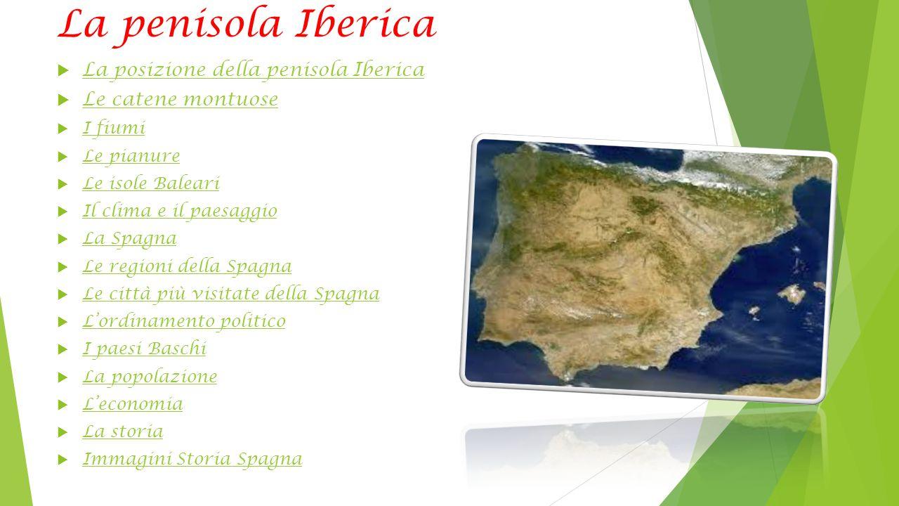 La posizione della Penisola Iberica  Situata all'estremità occidentale dell'Europa è bagnata dal Mar Mediterraneo e dall'Oceano Atlantico.