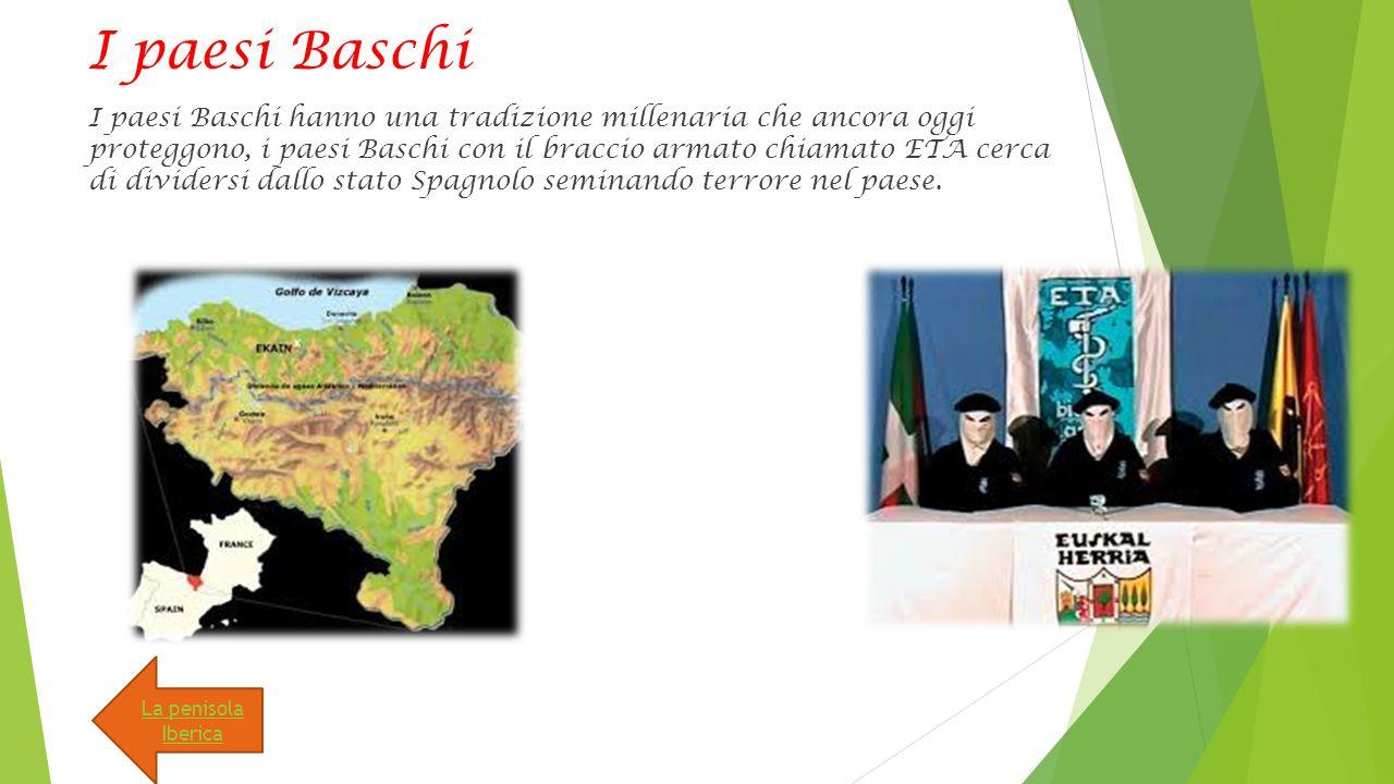 I paesi Baschi I paesi Baschi hanno una tradizione millenaria che ancora oggi proteggono, i paesi Baschi con il braccio armato chiamato ETA cerca di dividersi dallo stato Spagnolo seminando terrore nel paese.