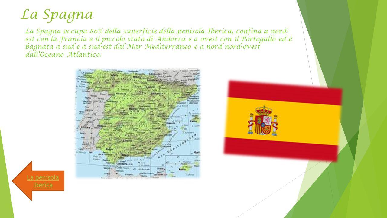 La Spagna La Spagna occupa 80% della superficie della penisola Iberica, confina a nord- est con la Francia e il piccolo stato di Andorra e a ovest con il Portogallo ed è bagnata a sud e a sud-est dal Mar Mediterraneo e a nord nord-ovest dall'Oceano Atlantico.