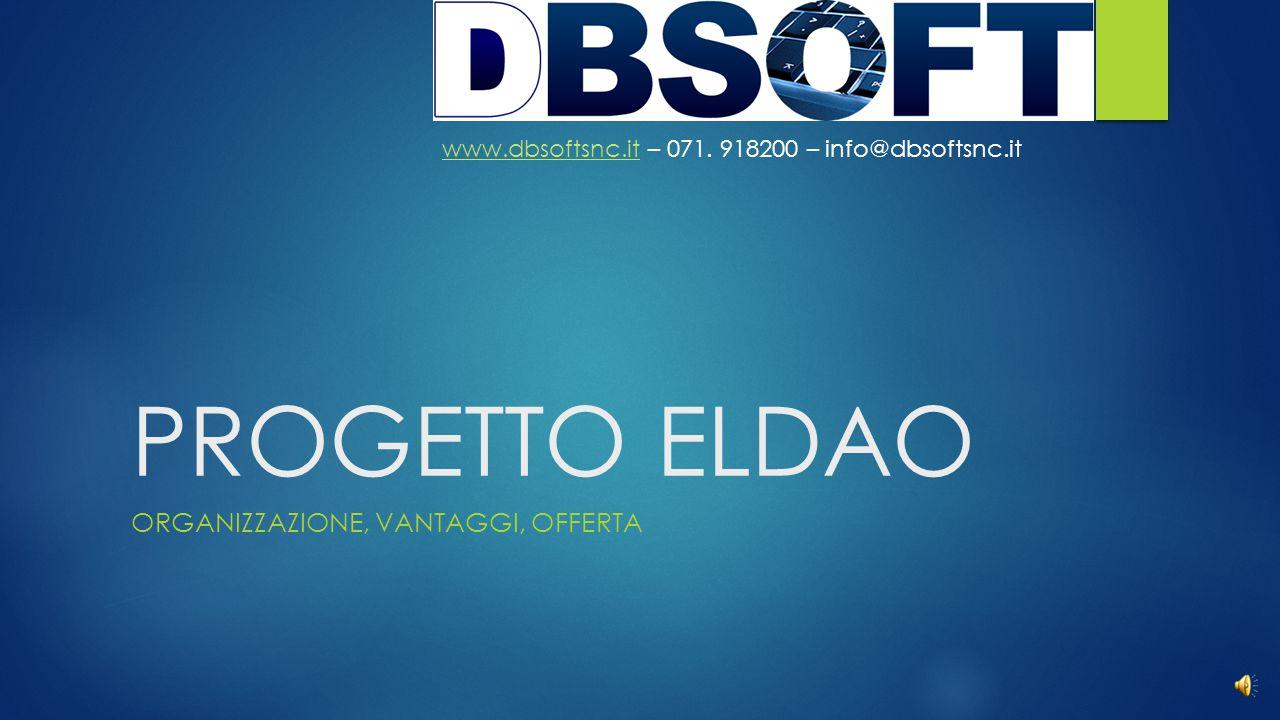 PROGETTO ELDAO ORGANIZZAZIONE, VANTAGGI, OFFERTA www.dbsoftsnc.itwww.dbsoftsnc.it – 071.