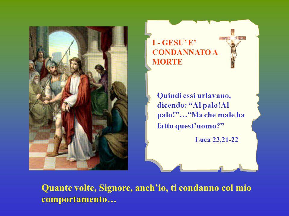 II - GESU' E' CARICATO DELLA CROCE Eppure Egli si è caricato delle nostre sofferenze, si è addossato i nostri dolori… (Is 53, 4) Signore, ti sei caricato della croce che anch'io ho costruito con i miei peccati …