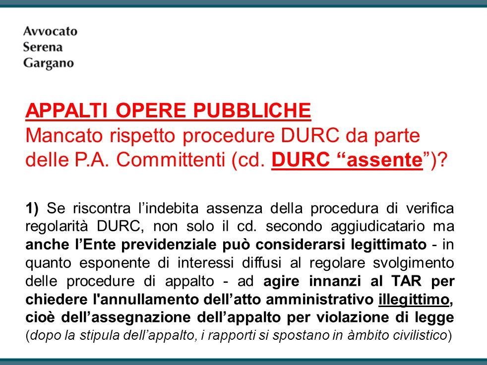 1) Se riscontra l'indebita assenza della procedura di verifica regolarità DURC, non solo il cd.