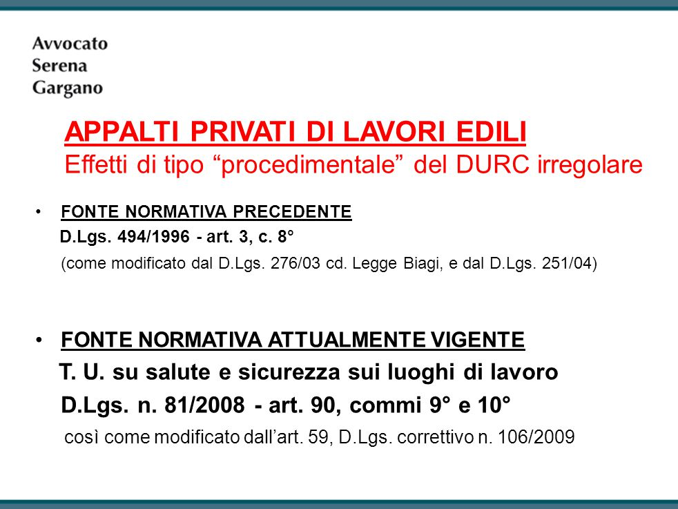 APPALTI PRIVATI DI LAVORI EDILI Effetti di tipo procedimentale del DURC irregolare FONTE NORMATIVA PRECEDENTE D.Lgs.