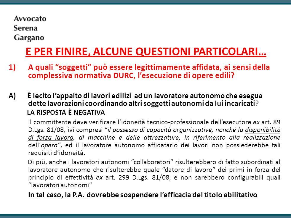 E PER FINIRE, ALCUNE QUESTIONI PARTICOLARI… 1)A quali soggetti può essere legittimamente affidata, ai sensi della complessiva normativa DURC, l'esecuzione di opere edili.