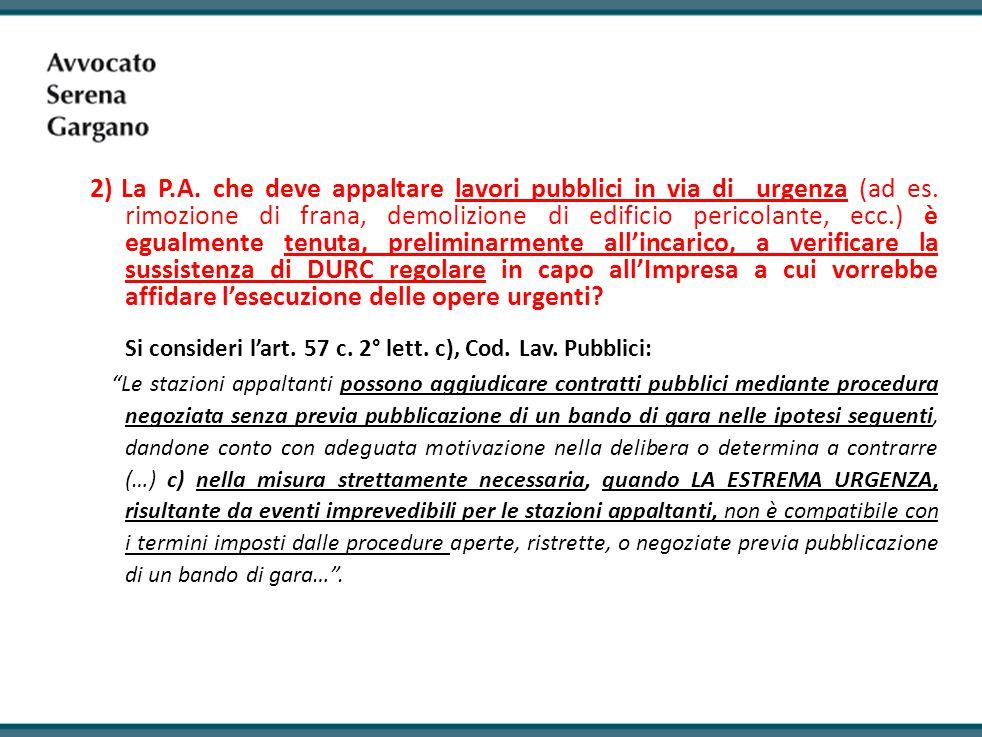 2) La P.A.che deve appaltare lavori pubblici in via di urgenza (ad es.