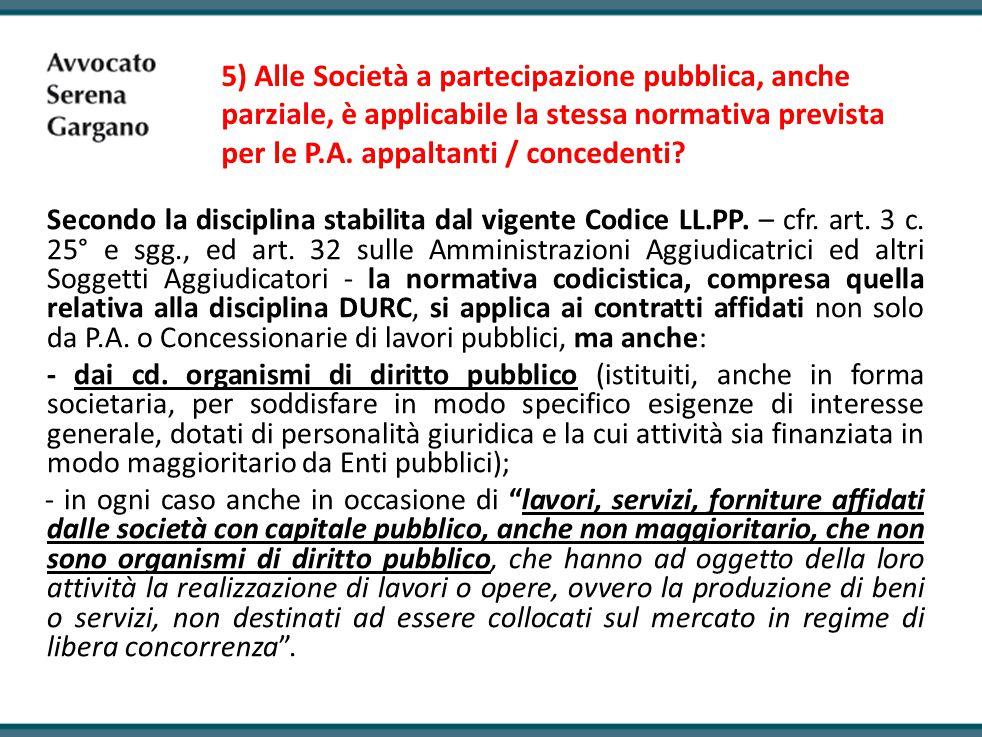 5) Alle Società a partecipazione pubblica, anche parziale, è applicabile la stessa normativa prevista per le P.A.