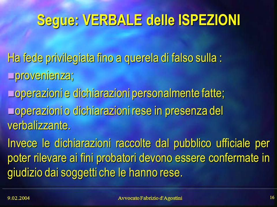 9.02.2004Avvocato Fabrizio d'Agostini 16 Segue: VERBALE delle ISPEZIONI Ha fede privilegiata fino a querela di falso sulla : provenienza; provenienza;