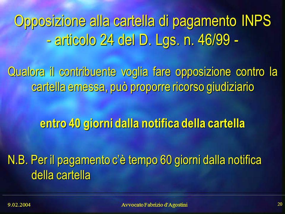9.02.2004Avvocato Fabrizio d'Agostini 20 Opposizione alla cartella di pagamento INPS - articolo 24 del D. Lgs. n. 46/99 - Qualora il contribuente vogl