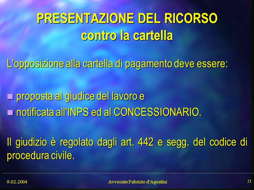 9.02.2004Avvocato Fabrizio d'Agostini 21 PRESENTAZIONE DEL RICORSO contro la cartella L'opposizione alla cartella di pagamento deve essere: proposta a