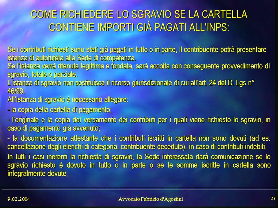 9.02.2004Avvocato Fabrizio d'Agostini 23 COME RICHIEDERE LO SGRAVIO SE LA CARTELLA CONTIENE IMPORTI GIÀ PAGATI ALL'INPS: Se i contributi richiesti son