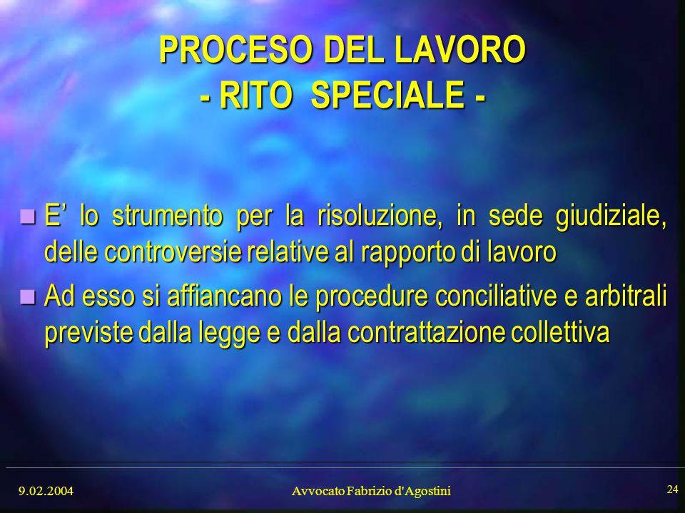 9.02.2004Avvocato Fabrizio d'Agostini 24 PROCESO DEL LAVORO - RITO SPECIALE - E' lo strumento per la risoluzione, in sede giudiziale, delle controvers