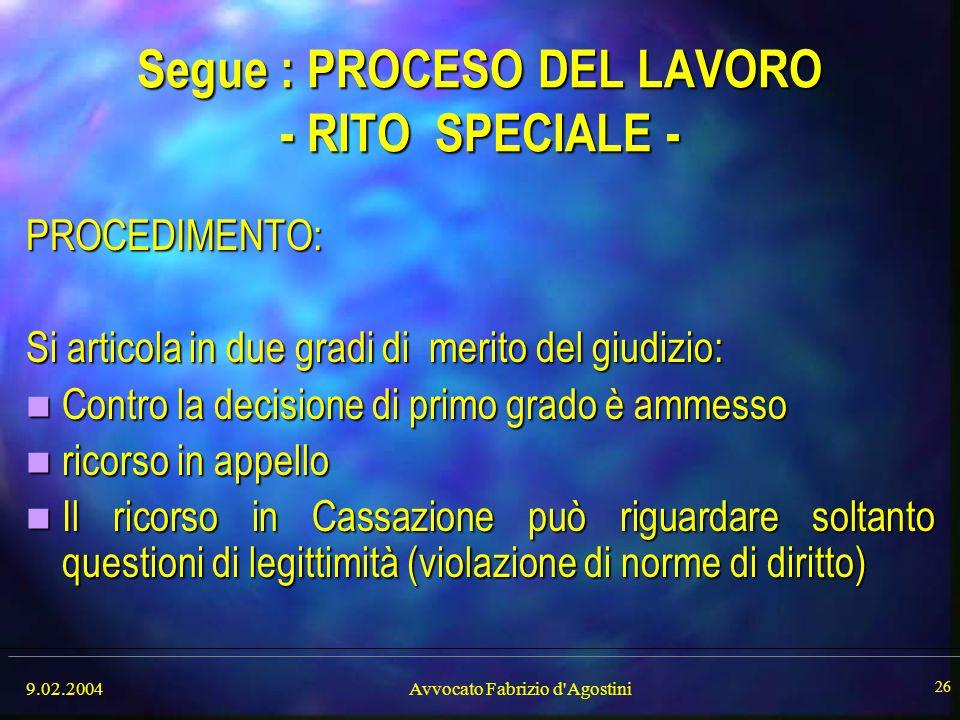 9.02.2004Avvocato Fabrizio d'Agostini 26 Segue : PROCESO DEL LAVORO - RITO SPECIALE - PROCEDIMENTO: Si articola in due gradi di merito del giudizio: C