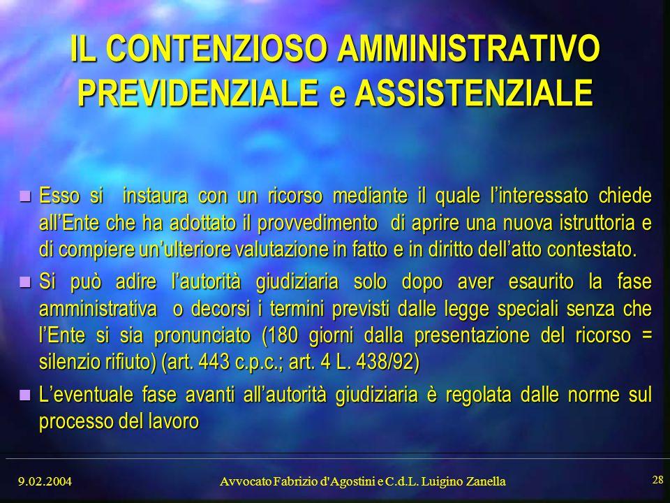 9.02.2004Avvocato Fabrizio d'Agostini e C.d.L. Luigino Zanella 28 IL CONTENZIOSO AMMINISTRATIVO PREVIDENZIALE e ASSISTENZIALE Esso si instaura con un