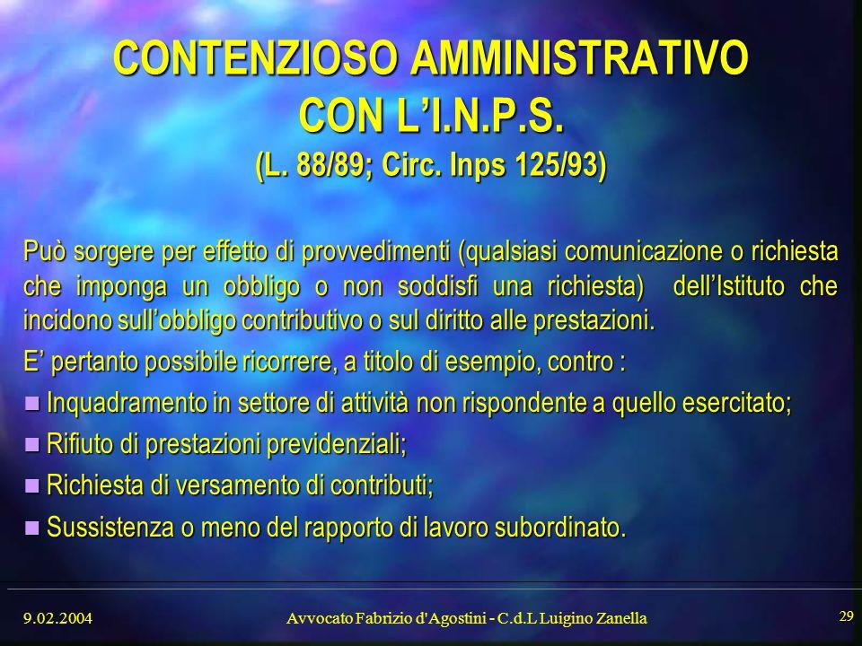 9.02.2004Avvocato Fabrizio d'Agostini - C.d.L Luigino Zanella 29 CONTENZIOSO AMMINISTRATIVO CON L'I.N.P.S. (L. 88/89; Circ. Inps 125/93) Può sorgere p