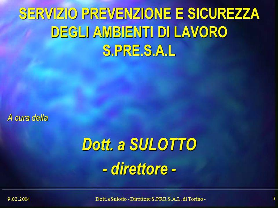 9.02.2004Dott.a Sulotto - Direttore S.PRE.S.A.L. di Torino - 3 SERVIZIO PREVENZIONE E SICUREZZA DEGLI AMBIENTI DI LAVORO S.PRE.S.A.L A cura della Dott