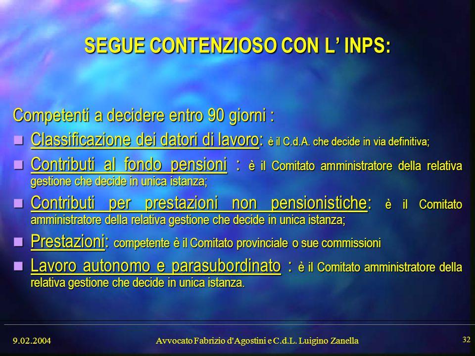 9.02.2004Avvocato Fabrizio d'Agostini e C.d.L. Luigino Zanella 32 SEGUE CONTENZIOSO CON L' INPS: Competenti a decidere entro 90 giorni : Classificazio