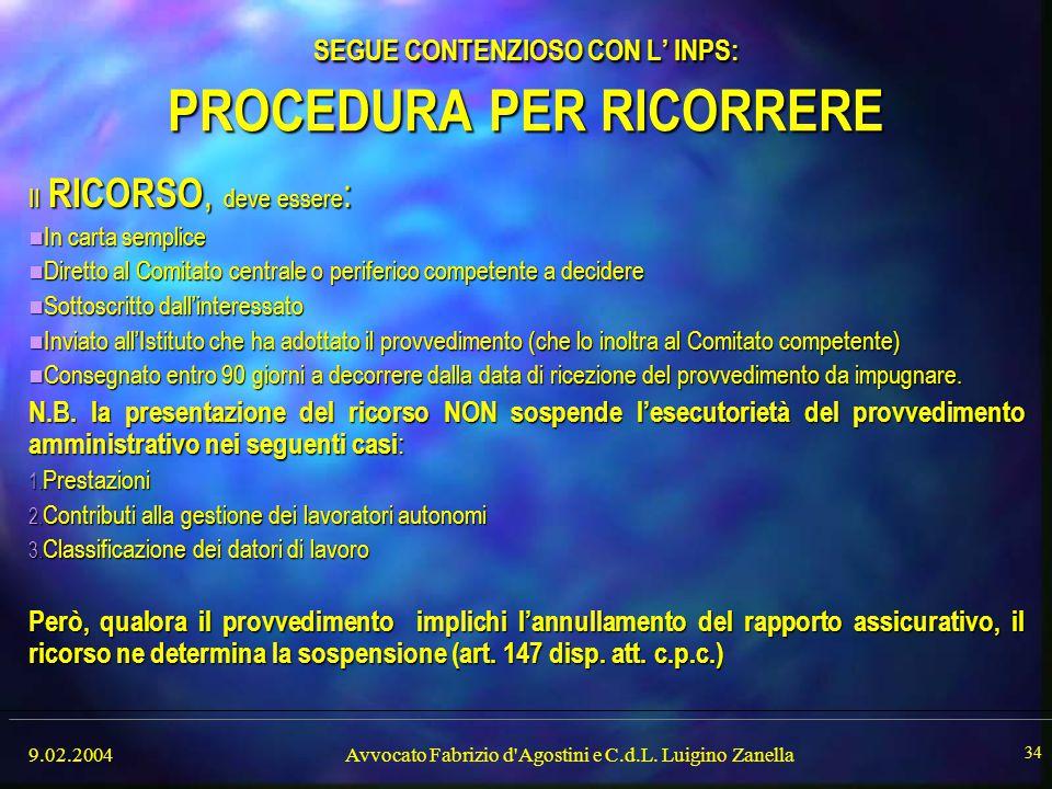 9.02.2004Avvocato Fabrizio d'Agostini e C.d.L. Luigino Zanella 34 SEGUE CONTENZIOSO CON L' INPS: PROCEDURA PER RICORRERE Il RICORSO, deve essere : In