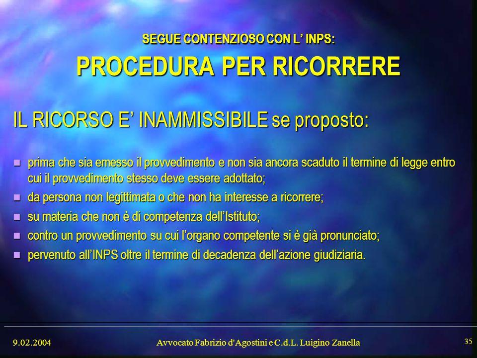 9.02.2004Avvocato Fabrizio d'Agostini e C.d.L. Luigino Zanella 35 SEGUE CONTENZIOSO CON L' INPS: PROCEDURA PER RICORRERE IL RICORSO E' INAMMISSIBILE s
