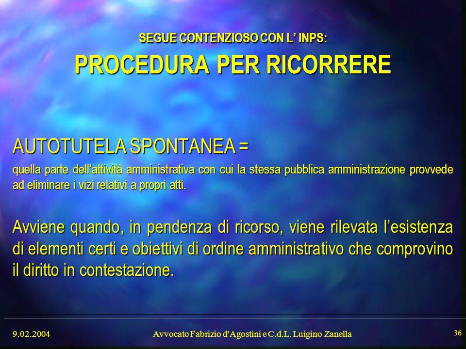 9.02.2004Avvocato Fabrizio d'Agostini e C.d.L. Luigino Zanella 36 SEGUE CONTENZIOSO CON L' INPS: PROCEDURA PER RICORRERE AUTOTUTELA SPONTANEA = quella