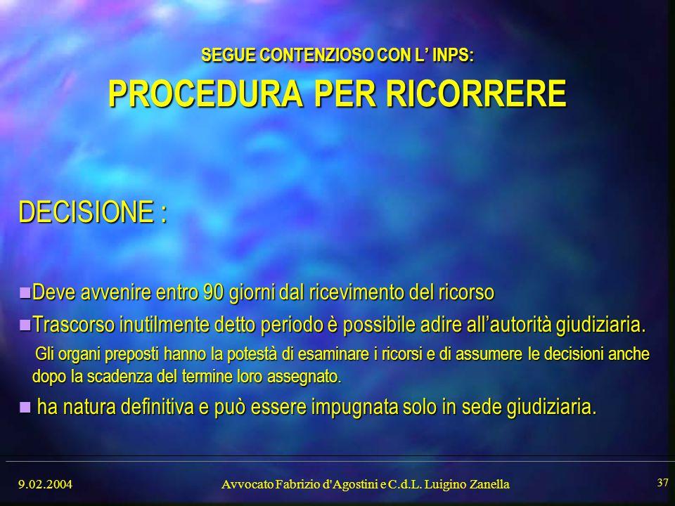9.02.2004Avvocato Fabrizio d'Agostini e C.d.L. Luigino Zanella 37 SEGUE CONTENZIOSO CON L' INPS: PROCEDURA PER RICORRERE DECISIONE : Deve avvenire ent