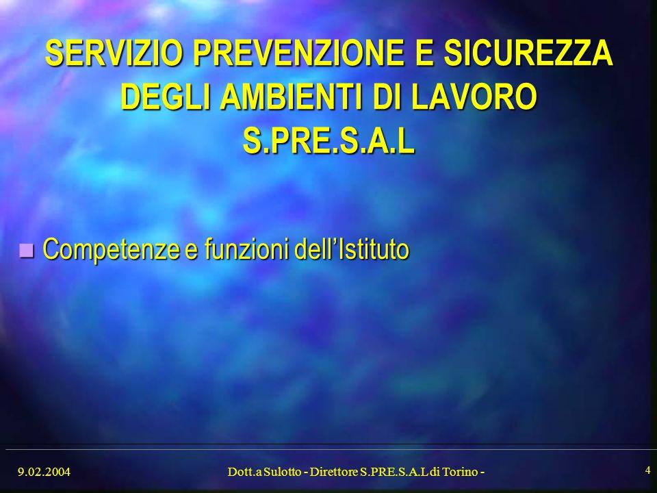 9.02.2004Dott.a Sulotto - Direttore S.PRE.S.A.L di Torino - 4 SERVIZIO PREVENZIONE E SICUREZZA DEGLI AMBIENTI DI LAVORO S.PRE.S.A.L Competenze e funzi
