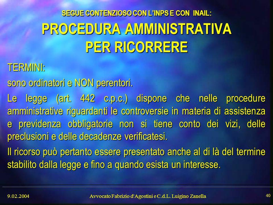 9.02.2004Avvocato Fabrizio d'Agostini e C.d.L. Luigino Zanella 40 SEGUE CONTENZIOSO CON L'INPS E CON INAIL: PROCEDURA AMMINISTRATIVA PER RICORRERE TER