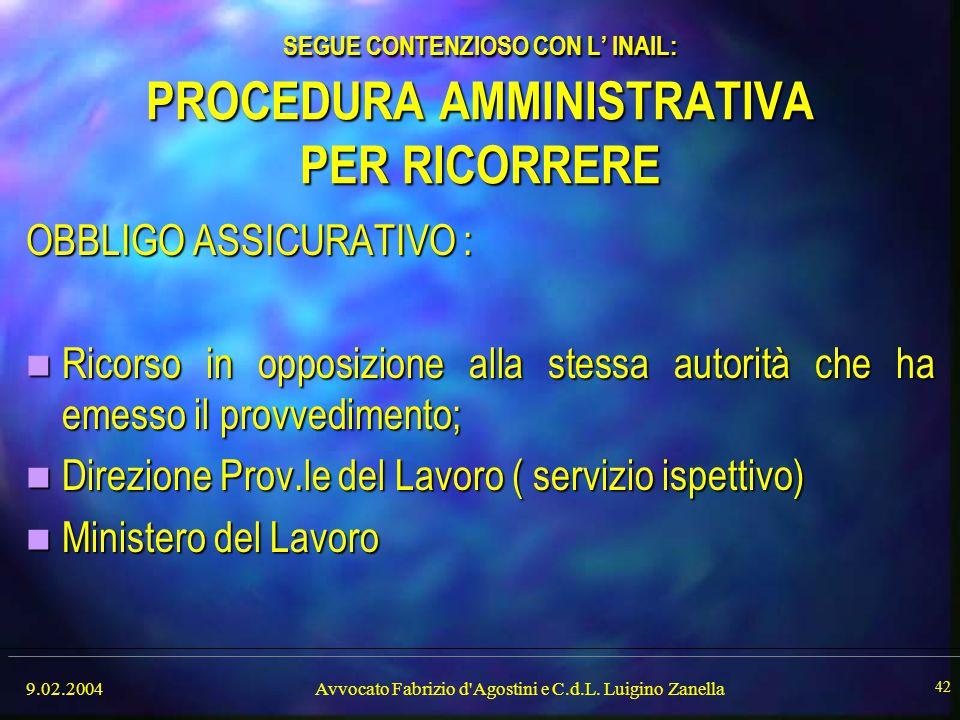 9.02.2004Avvocato Fabrizio d'Agostini e C.d.L. Luigino Zanella 42 SEGUE CONTENZIOSO CON L' INAIL: PROCEDURA AMMINISTRATIVA PER RICORRERE OBBLIGO ASSIC