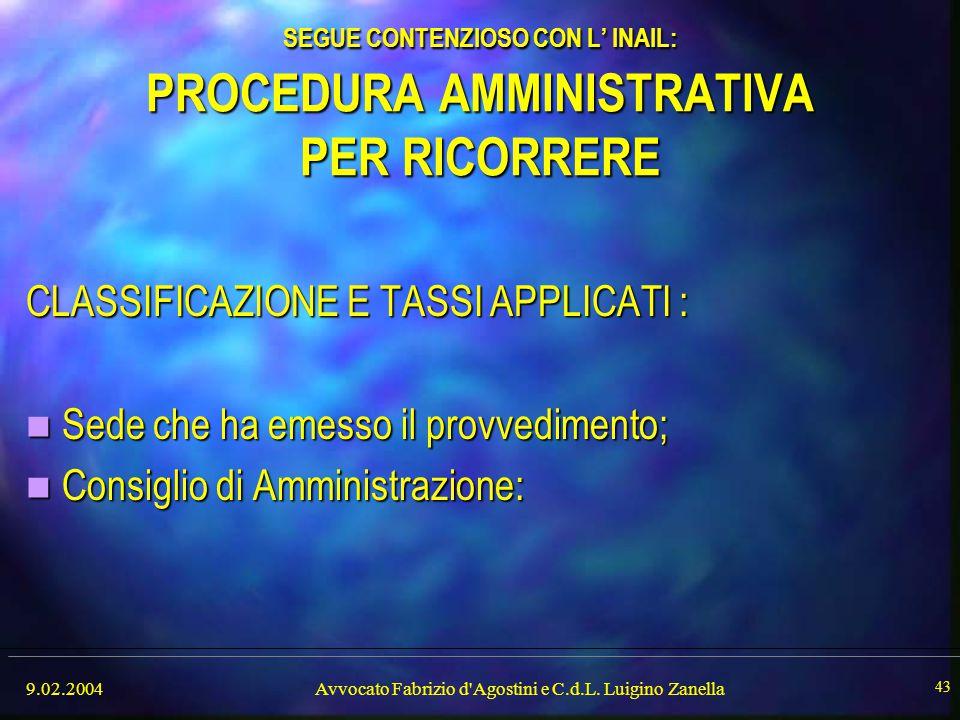 9.02.2004Avvocato Fabrizio d'Agostini e C.d.L. Luigino Zanella 43 SEGUE CONTENZIOSO CON L' INAIL: PROCEDURA AMMINISTRATIVA PER RICORRERE CLASSIFICAZIO