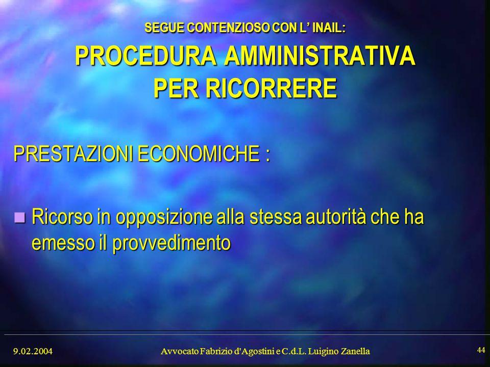 9.02.2004Avvocato Fabrizio d'Agostini e C.d.L. Luigino Zanella 44 SEGUE CONTENZIOSO CON L' INAIL: PROCEDURA AMMINISTRATIVA PER RICORRERE PRESTAZIONI E