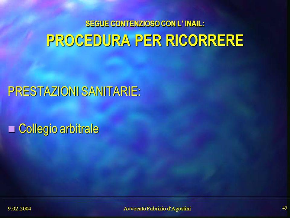 9.02.2004Avvocato Fabrizio d'Agostini 45 SEGUE CONTENZIOSO CON L' INAIL: PROCEDURA PER RICORRERE PRESTAZIONI SANITARIE: Collegio arbitrale Collegio ar