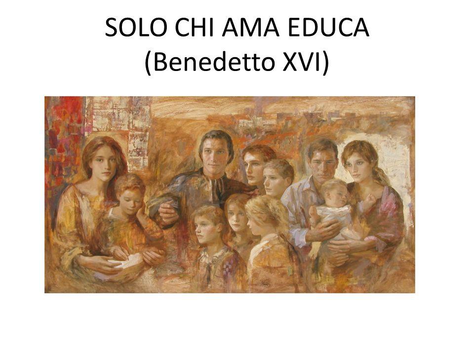 SOLO CHI AMA EDUCA (Benedetto XVI)