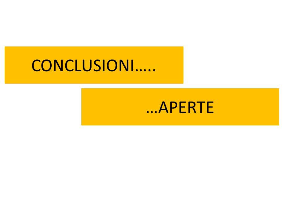 CONCLUSIONI….. …APERTE