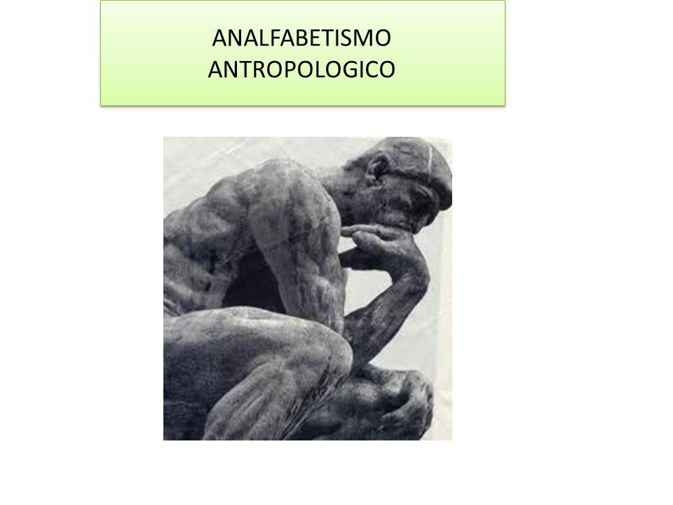 ANALFABETISMO ANTROPOLOGICO ANALFABETISMO ANTROPOLOGICO