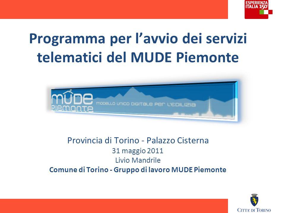 Come va il progetto: i numeri del MUDE 1.24.000: scarichi del modello: 2.9.000: consultazioni guida alla compilazione 3.1.500: consultazioni del blog 4.236: tecnici comunali iscritti alla mailing list 5.118: iscritti ai forum 6.30: Professionisti che hanno scritto al blog 7.100%: CIL presentate a Torino con MUDE cartaceo al 30 maggio 2011 8.20: Comuni che hanno deliberato 9.4: versioni del MUDE pubblicate (integrata la SCIA) Maggio 2011Semplificazione amministrativa e MUDE Piemonte 1