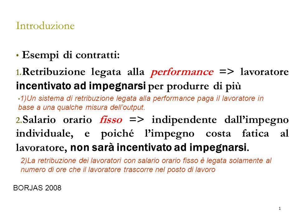 2 Retribuzioni legate alla performance e salario orario Italia: i lavoratori sono retribuiti con un salario mensile, definito dai contratti nazionali di categoria (CCNL) firmati dai sindacati di settore, dalle associazioni imprenditoriali.