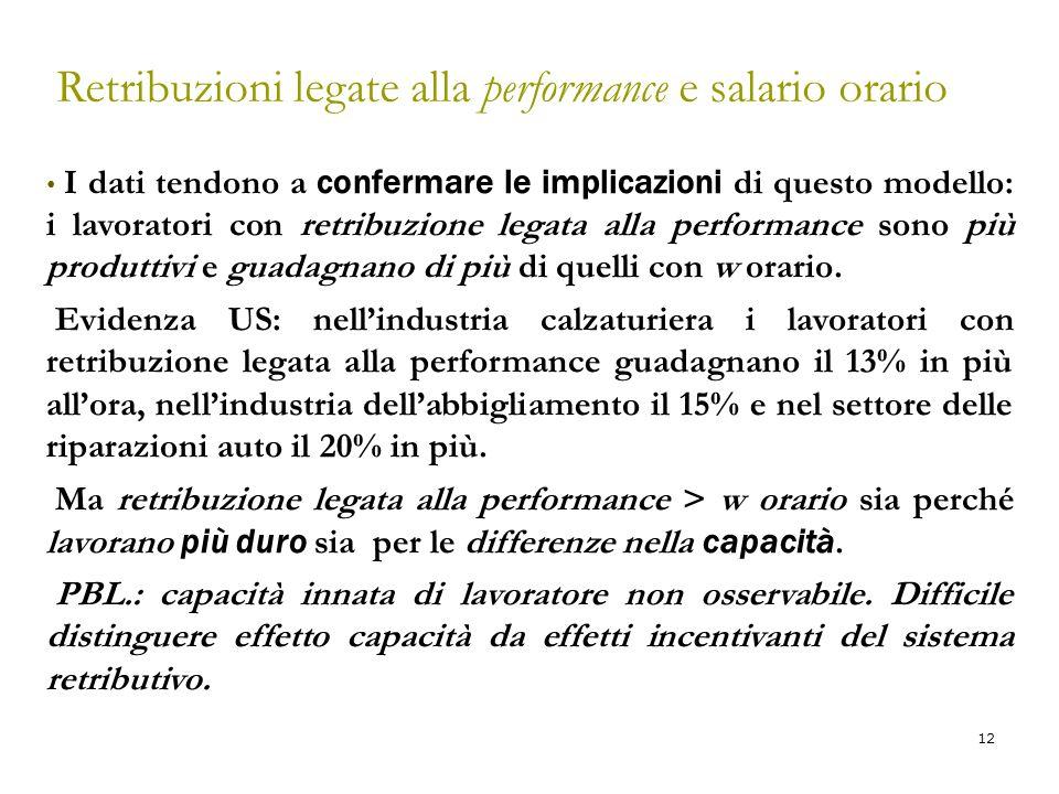 12 Retribuzioni legate alla performance e salario orario I dati tendono a confermare le implicazioni di questo modello: i lavoratori con retribuzione