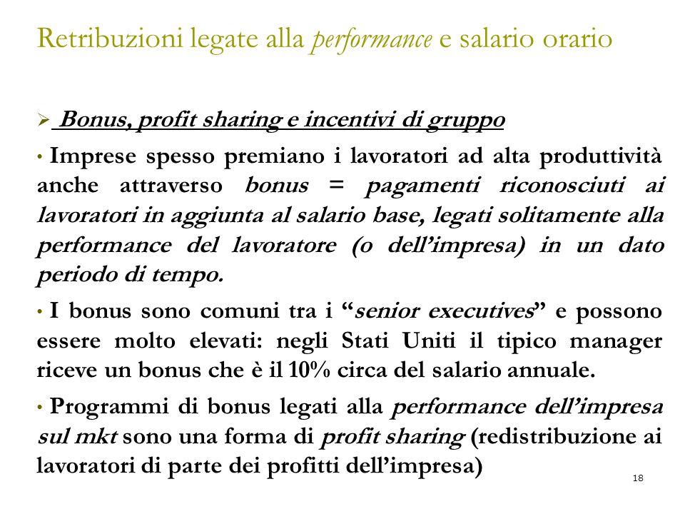 18 Retribuzioni legate alla performance e salario orario  Bonus, profit sharing e incentivi di gruppo Imprese spesso premiano i lavoratori ad alta pr