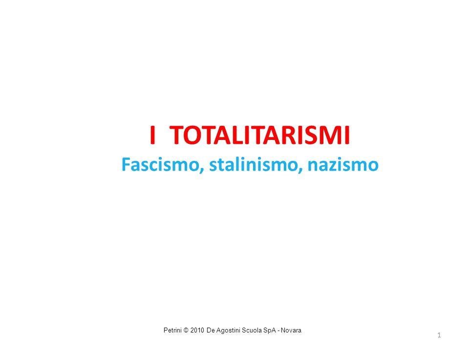 1 I TOTALITARISMI Fascismo, stalinismo, nazismo Petrini © 2010 De Agostini Scuola SpA - Novara