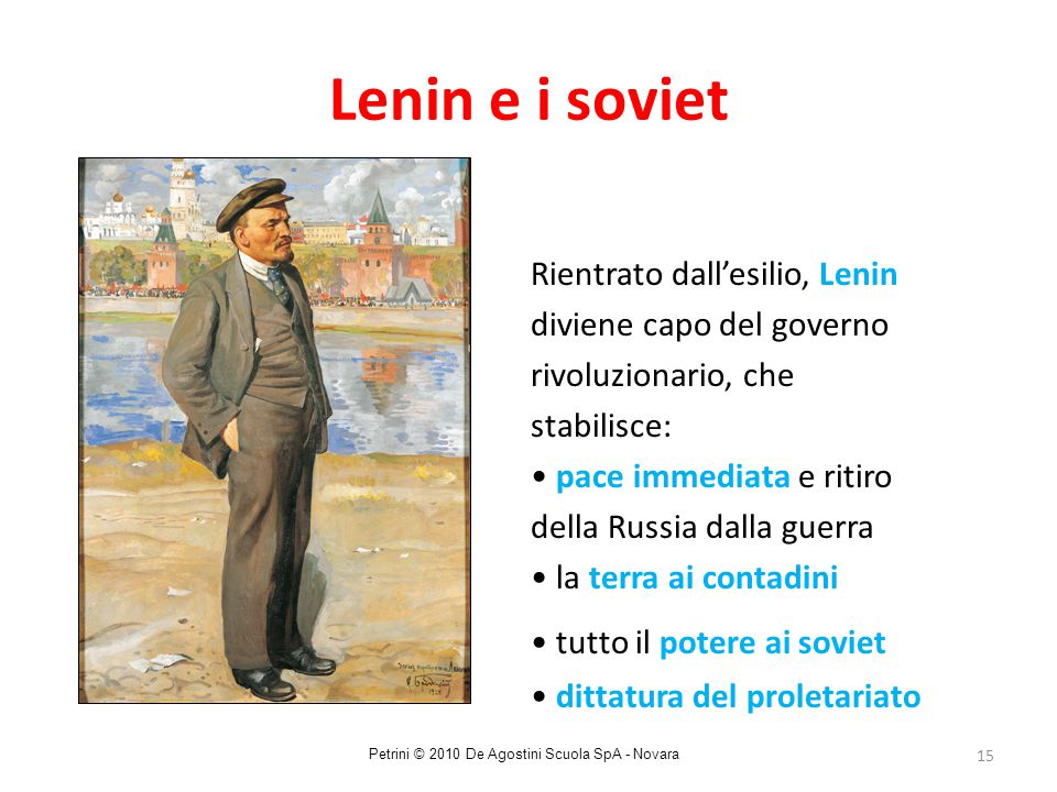 15 Lenin e i soviet Rientrato dall'esilio, Lenin diviene capo del governo rivoluzionario, che stabilisce: pace immediata e ritiro della Russia dalla g