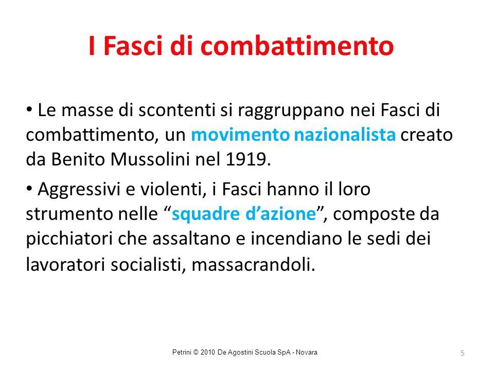 5 Le masse di scontenti si raggruppano nei Fasci di combattimento, un movimento nazionalista creato da Benito Mussolini nel 1919. Aggressivi e violent