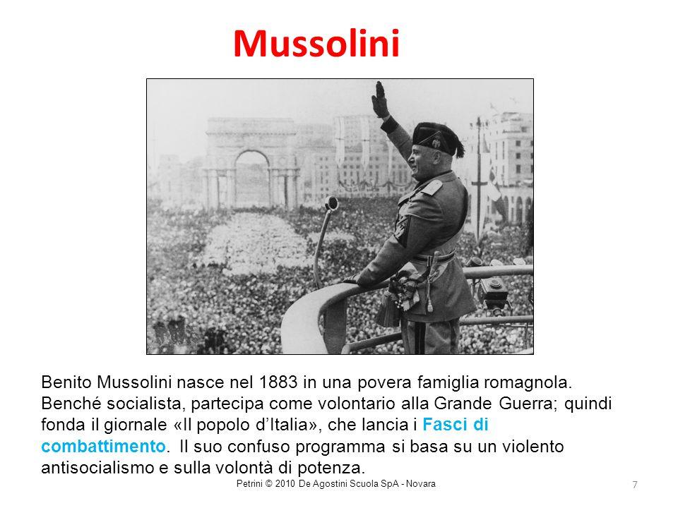 7 Mussolini Petrini © 2010 De Agostini Scuola SpA - Novara Benito Mussolini nasce nel 1883 in una povera famiglia romagnola. Benché socialista, partec