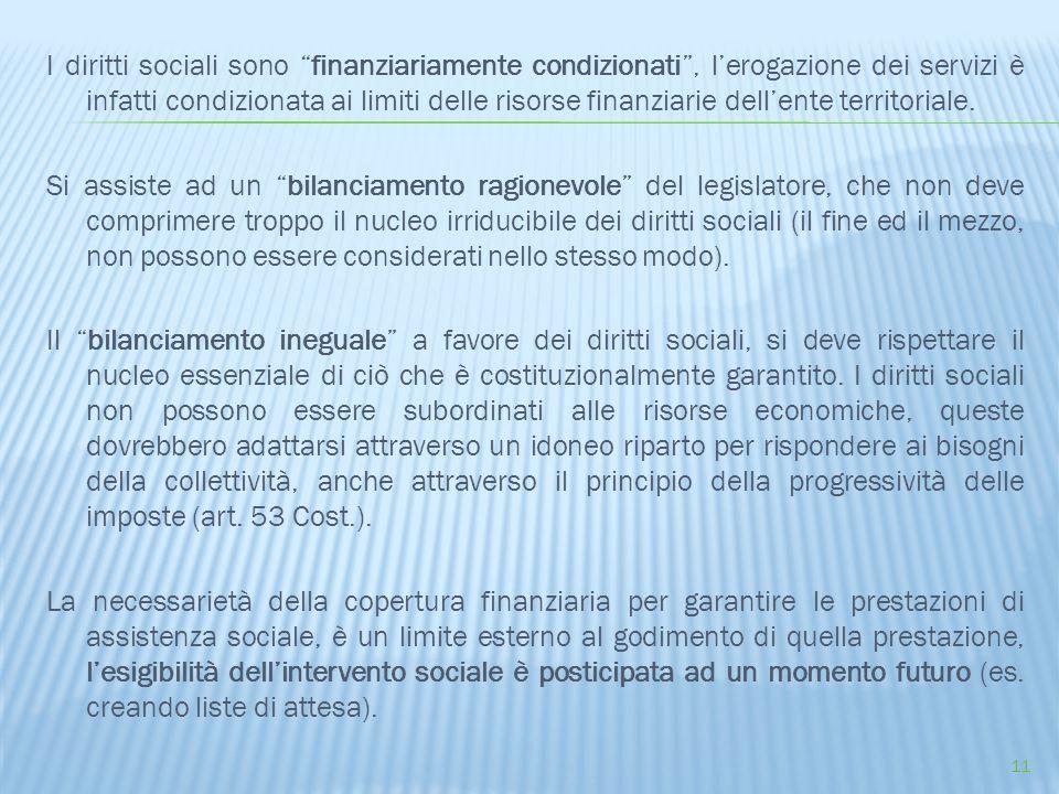 I diritti sociali sono finanziariamente condizionati , l'erogazione dei servizi è infatti condizionata ai limiti delle risorse finanziarie dell'ente territoriale.