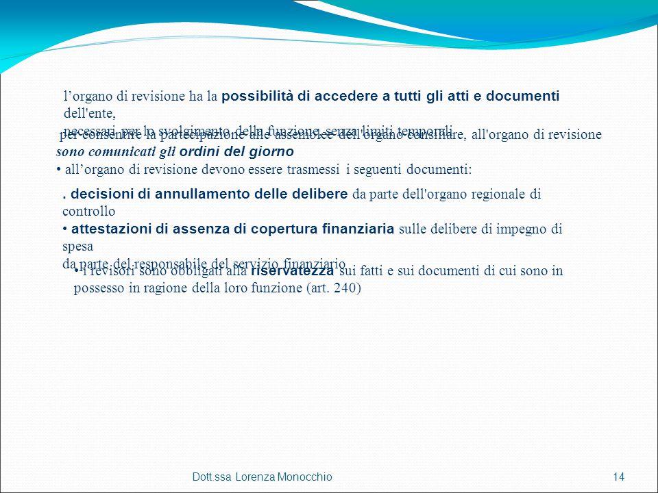 Dott.ssa Lorenza Monocchio14 l'organo di revisione ha la possibilità di accedere a tutti gli atti e documenti dell'ente, necessari per lo svolgimento