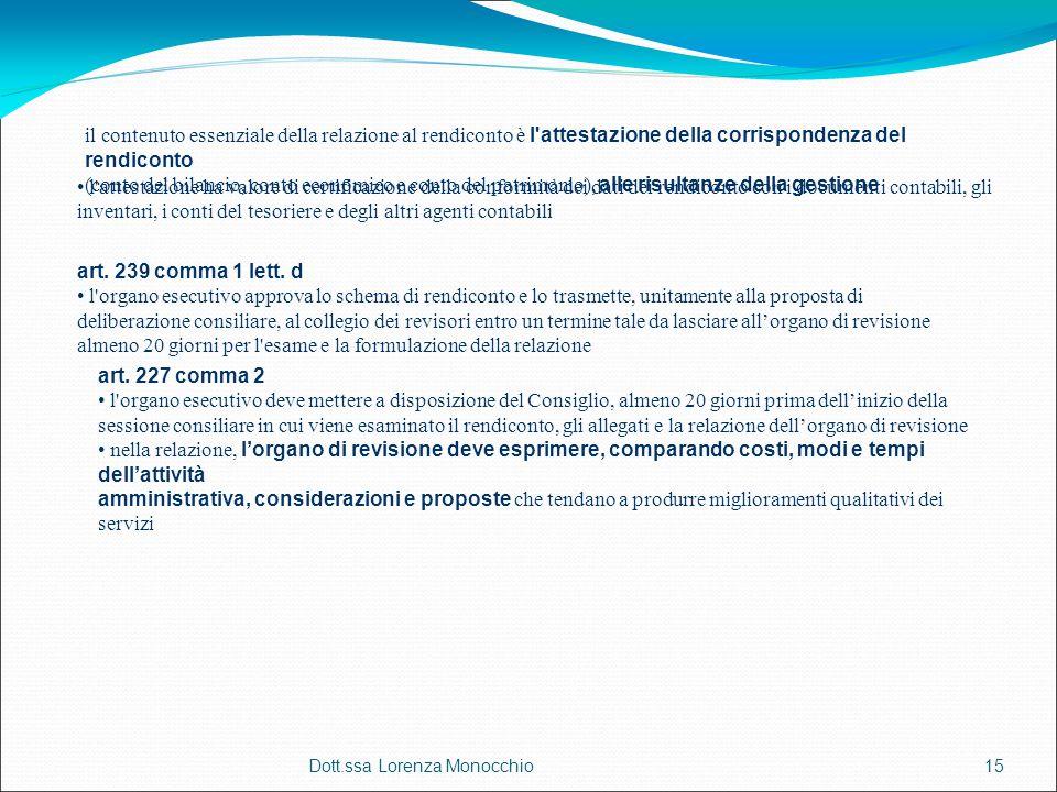 Dott.ssa Lorenza Monocchio15 il contenuto essenziale della relazione al rendiconto è l'attestazione della corrispondenza del rendiconto (conto del bil