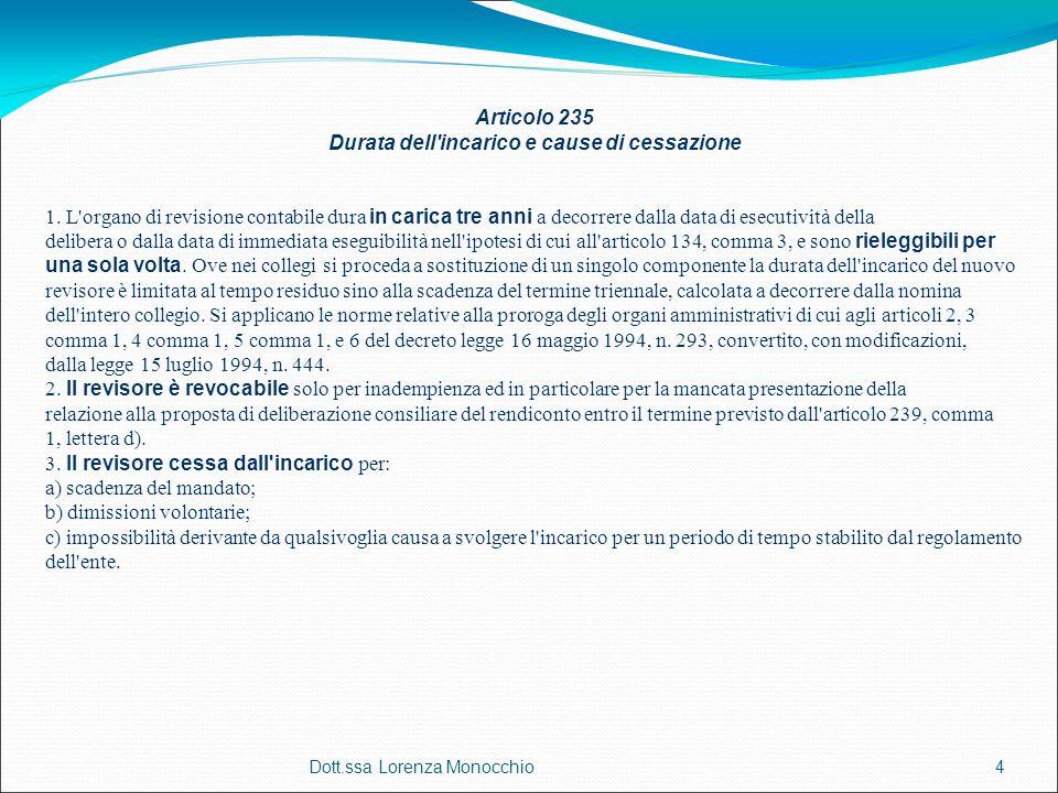 Dott.ssa Lorenza Monocchio4 Articolo 235 Durata dell'incarico e cause di cessazione 1. L'organo di revisione contabile dura in carica tre anni a decor